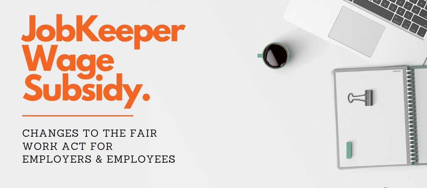 JobKeeper Wage Subsidy – Changes to The Fair Work Act for Employers & Employees
